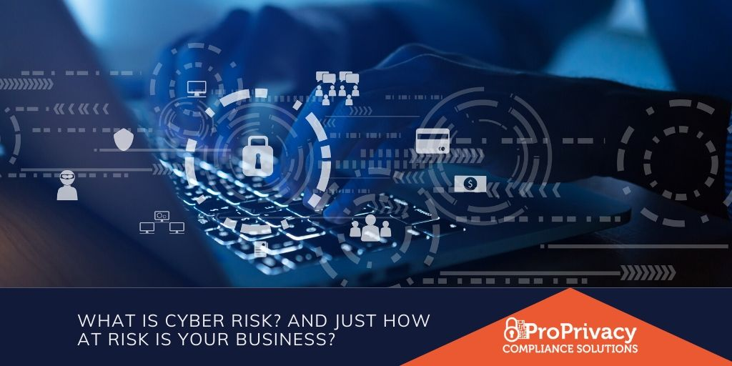 What is Cyber Risk? And just how at risk is your business?